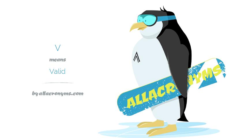 V means Valid