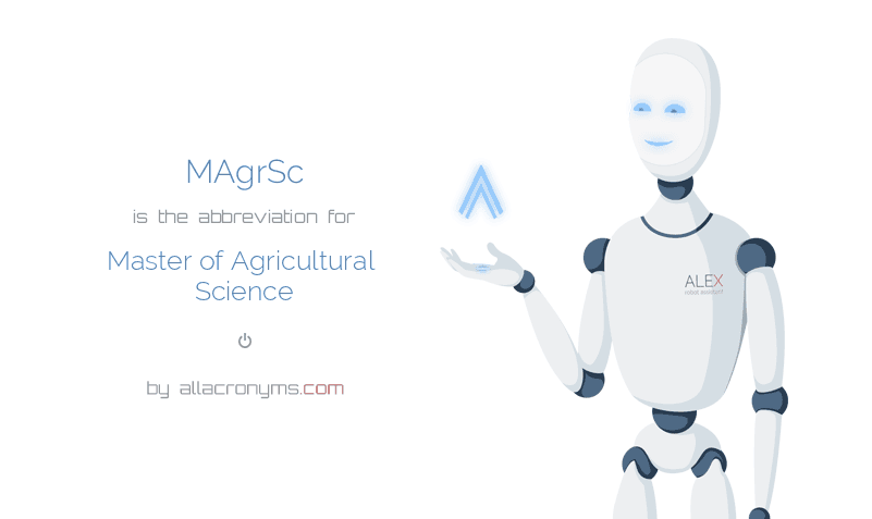 MAgrSc is  the  abbreviation  for Master of Agricultural Science