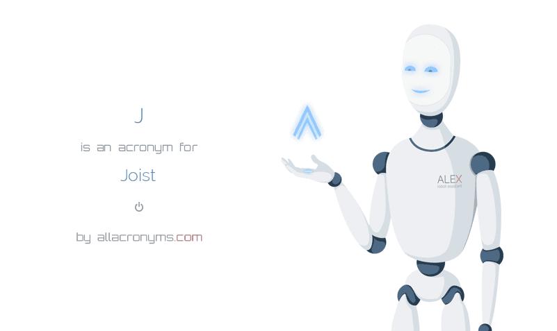 J is  an  acronym  for Joist