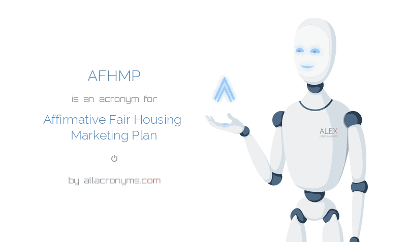AFHMP abbreviation stands for Affirmative Fair Housing Marketing PlanAFHMP is an acronym for Affirmative Fair Housing Marketing Plan