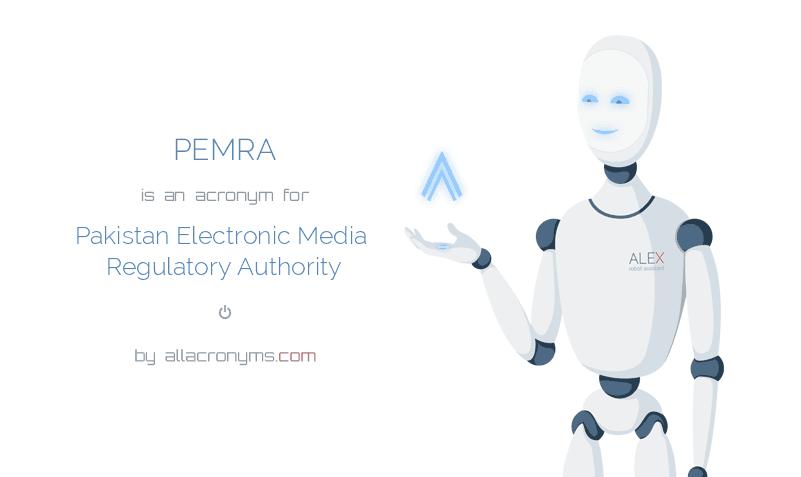 PEMRA is  an  acronym  for Pakistan Electronic Media Regulatory Authority