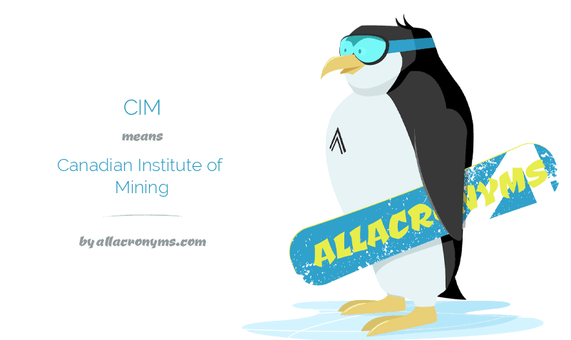 CIM means Canadian Institute of Mining