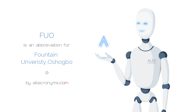 FUO is  an  abbreviation  for Fountain Unveristy,Oshogbo