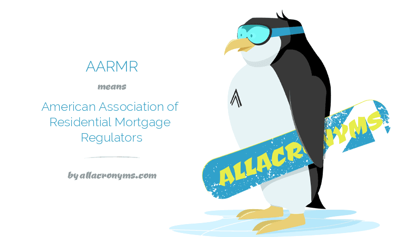 AARMR means American Association of Residential Mortgage Regulators