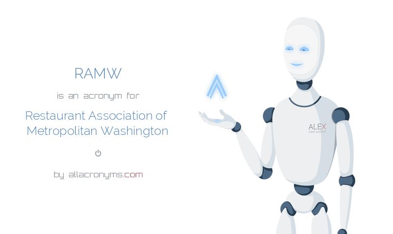 RAMW is  an  acronym  for Restaurant Association of Metropolitan Washington