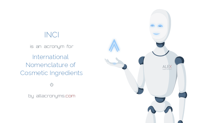 INCI is  an  acronym  for International Nomenclature of Cosmetic Ingredients