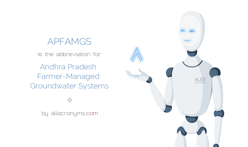 APFAMGS is  the  abbreviation  for Andhra Pradesh Farmer-Managed Groundwater Systems