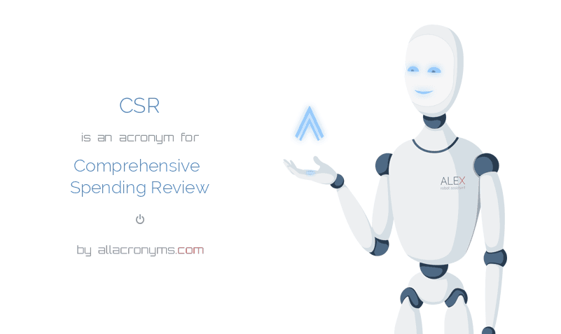 CSR is  an  acronym  for Comprehensive Spending Review