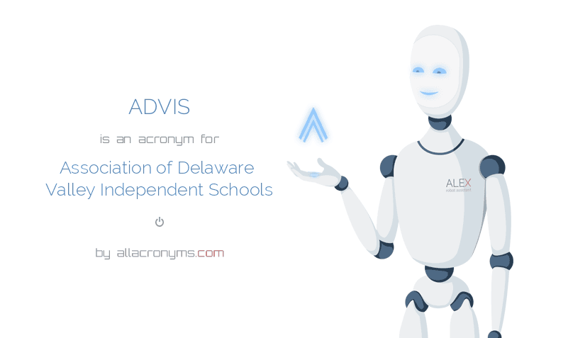 ADVIS is  an  acronym  for Association of Delaware Valley Independent Schools