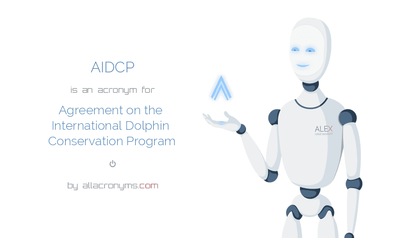AIDCP is  an  acronym  for Agreement on the International Dolphin Conservation Program