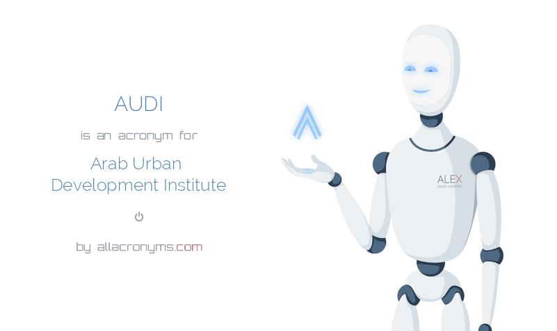 AUDI is  an  acronym  for Arab Urban Development Institute