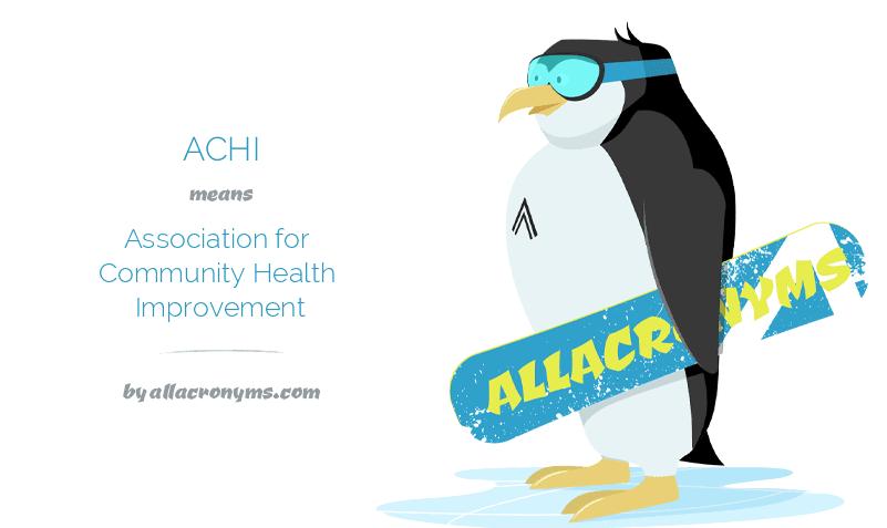 ACHI means Association for Community Health Improvement