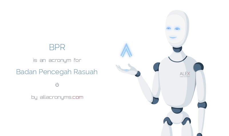 BPR is  an  acronym  for Badan Pencegah Rasuah