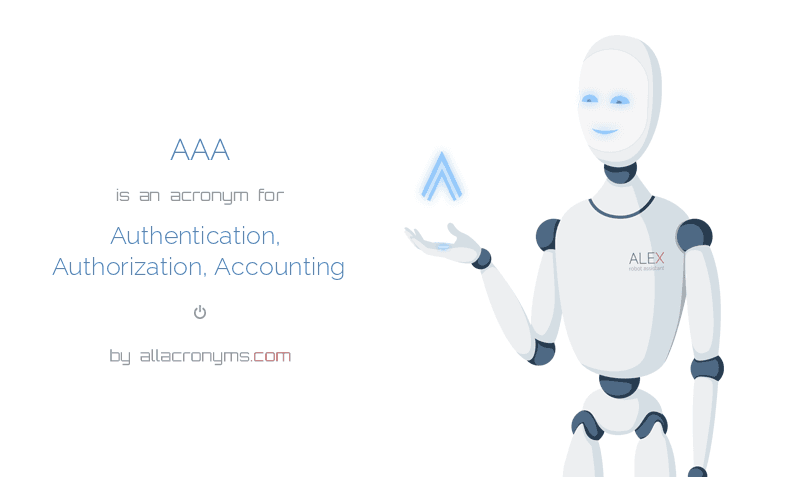 AAA is  an  acronym  for Authentication, Authorization, Accounting
