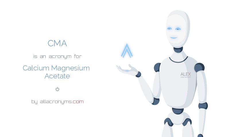 CMA is  an  acronym  for Calcium Magnesium Acetate