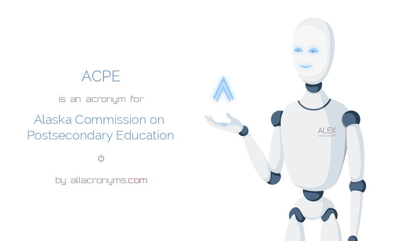 ACPE is  an  acronym  for Alaska Commission on Postsecondary Education