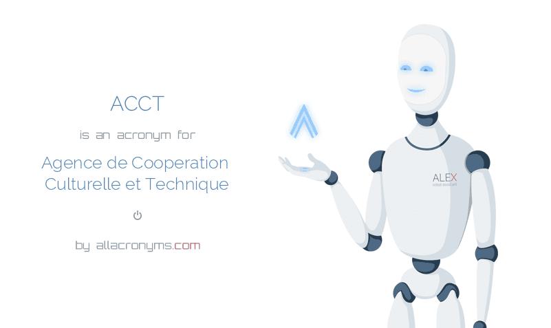 ACCT is  an  acronym  for Agence de Cooperation Culturelle et Technique