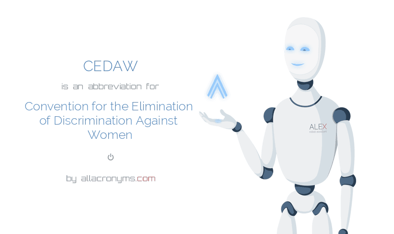 CEDAW is  an  abbreviation  for Convention for the Elimination of Discrimination Against Women