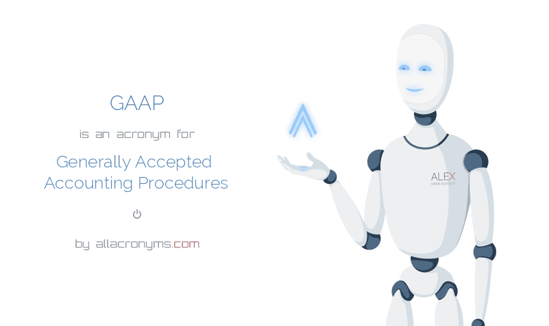 GAAP is  an  acronym  for Generally Accepted Accounting Procedures