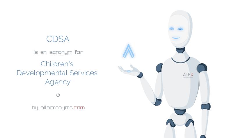 CDSA is  an  acronym  for Children's Developmental Services Agency