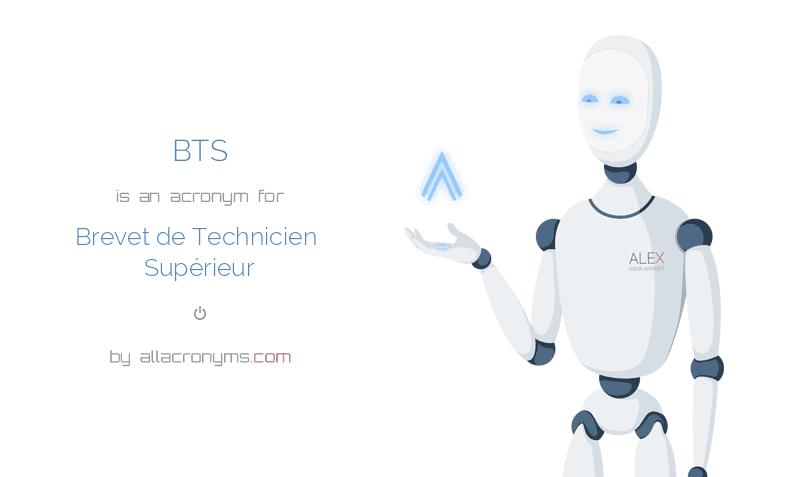 BTS is  an  acronym  for Brevet de Technicien Supérieur