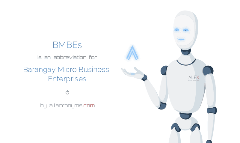 BMBEs is  an  abbreviation  for Barangay Micro Business Enterprises