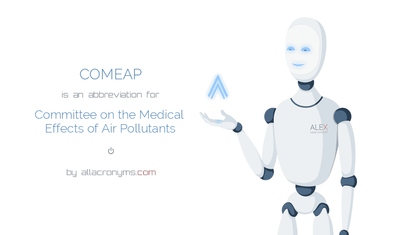 COMEAP is  an  abbreviation  for Committee on the Medical Effects of Air Pollutants