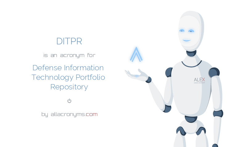 DITPR is  an  acronym  for Defense Information Technology Portfolio Repository