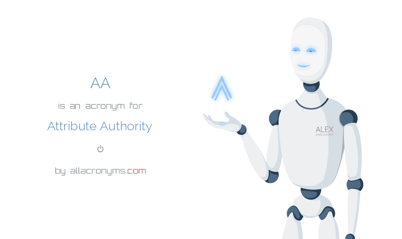 AA is  an  acronym  for Attribute Authority