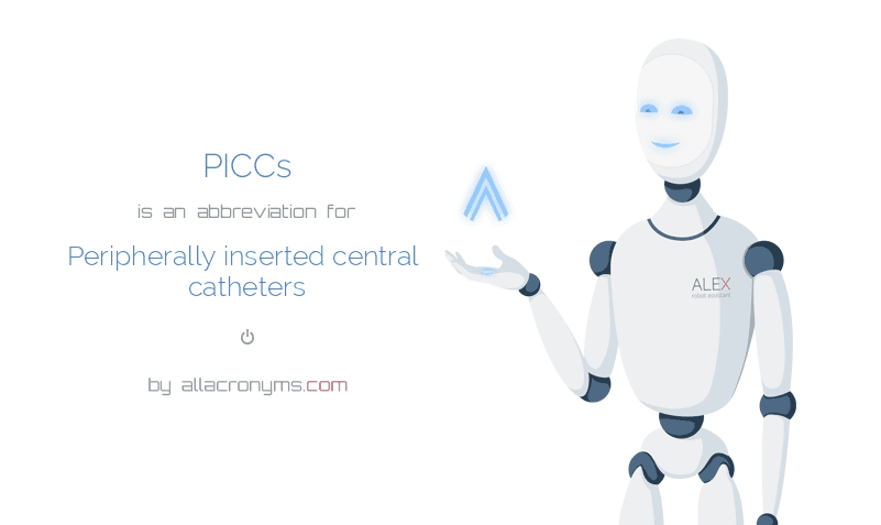 PICCs is  an  abbreviation  for Peripherally inserted central catheters