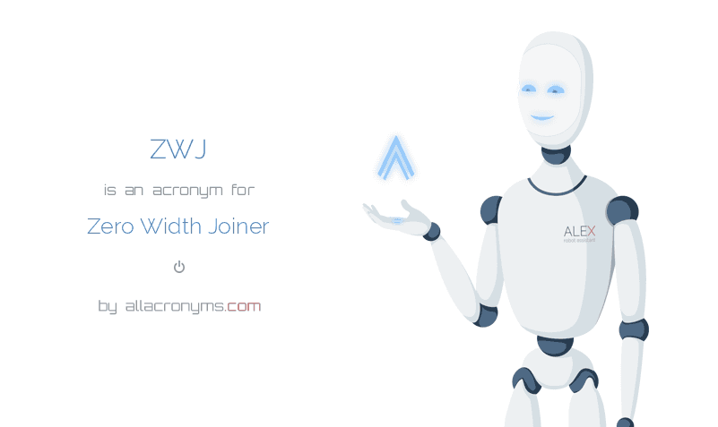 ZWJ is  an  acronym  for Zero Width Joiner