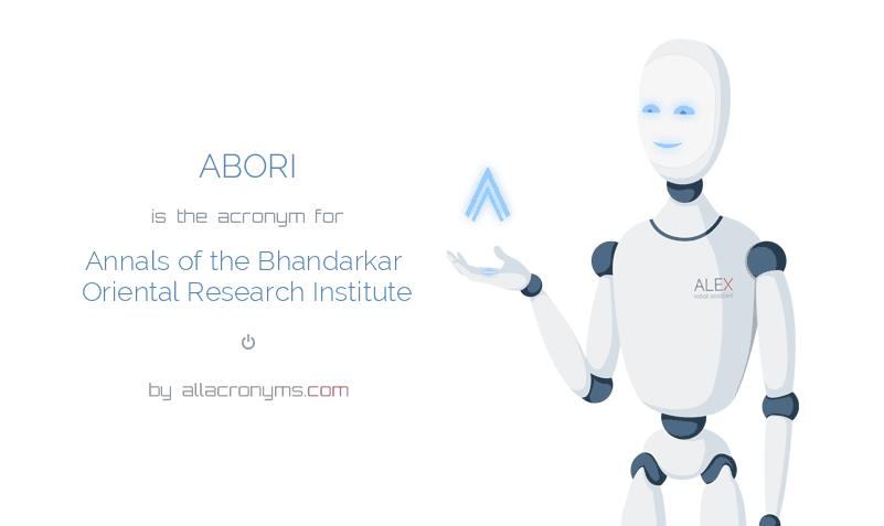 ABORI is  an  acronym  for Annals of the Bhandarkar Oriental Research Institute
