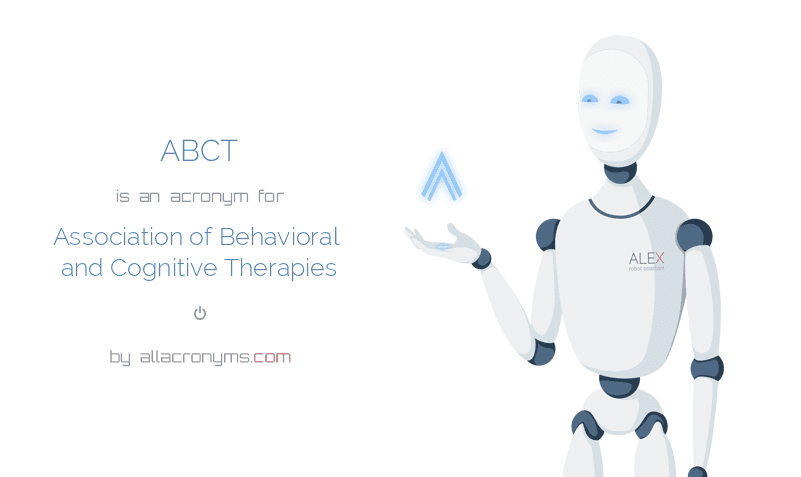 ABCT is  an  acronym  for Association of Behavioral and Cognitive Therapies