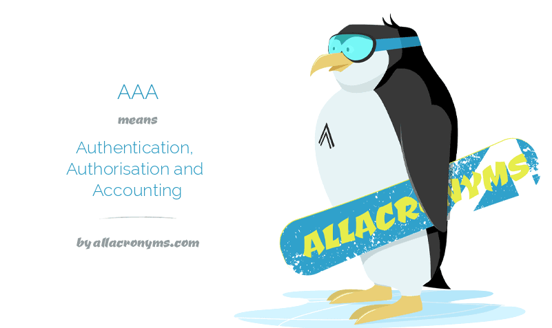 AAA means Authentication, Authorisation and Accounting