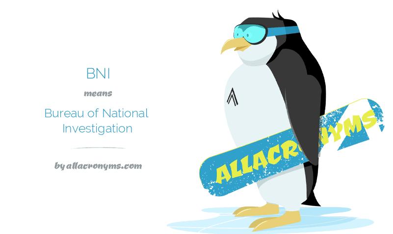 BNI means Bureau of National Investigation