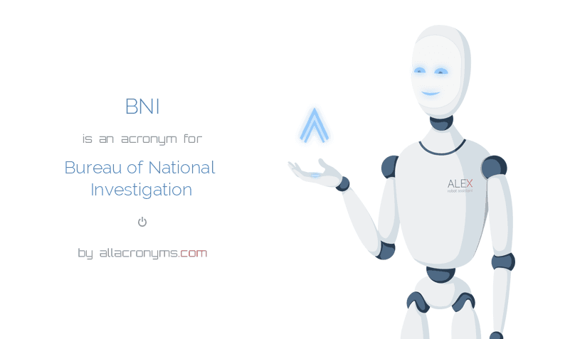 BNI is  an  acronym  for Bureau of National Investigation