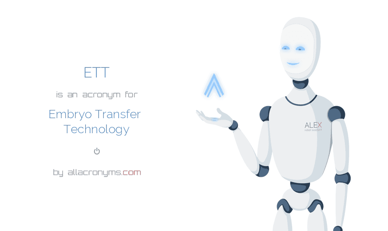 ETT is  an  acronym  for Embryo Transfer Technology