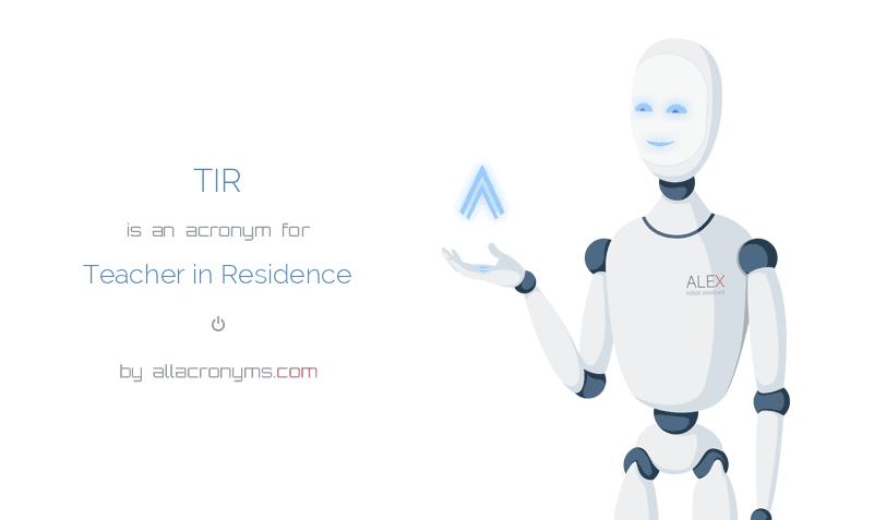 TIR is  an  acronym  for Teacher in Residence