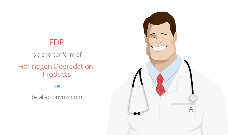 FDP is a shorter form of Fibrinogen Degradation Products