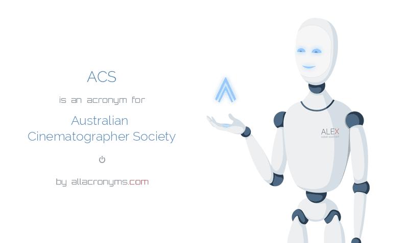 ACS is  an  acronym  for Australian Cinematographer Society