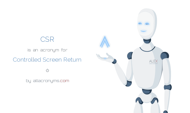 CSR is  an  acronym  for Controlled Screen Return