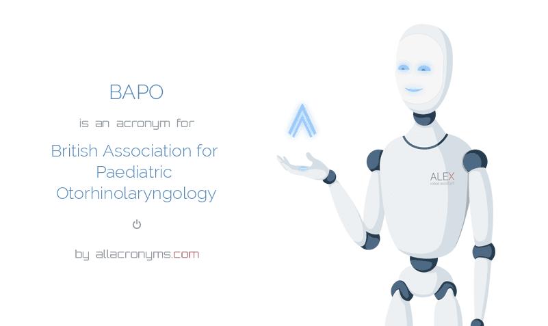 BAPO is  an  acronym  for British Association for Paediatric Otorhinolaryngology