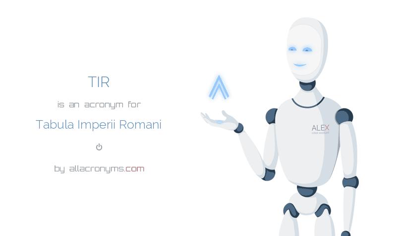 TIR is  an  acronym  for Tabula Imperii Romani