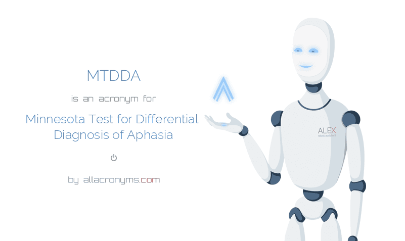 MTDDA is  an  acronym  for Minnesota Test for Differential Diagnosis of Aphasia
