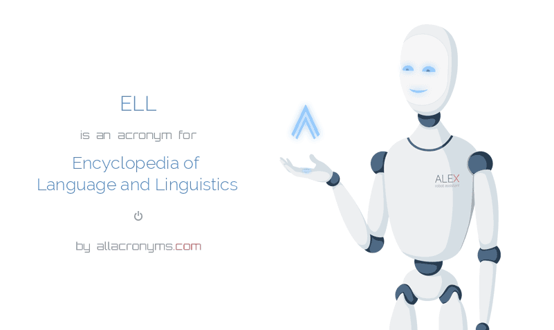ELL is  an  acronym  for Encyclopedia of Language and Linguistics