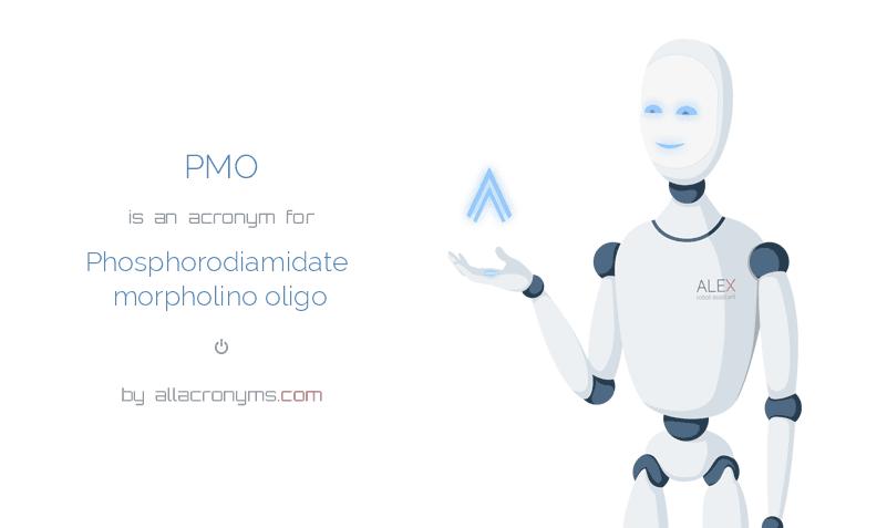 PMO is  an  acronym  for Phosphorodiamidate morpholino oligo