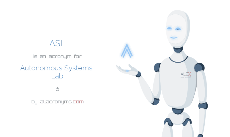 ASL is  an  acronym  for Autonomous Systems Lab