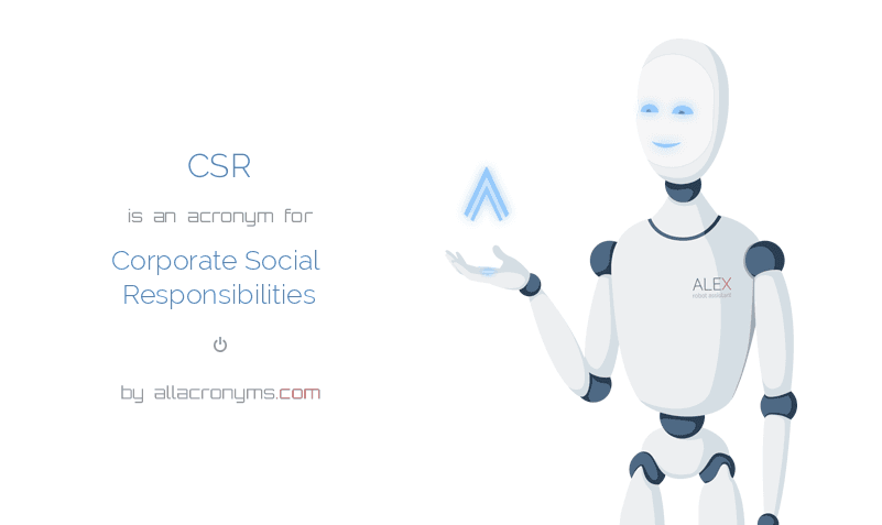 CSR is  an  acronym  for Corporate Social Responsibilities
