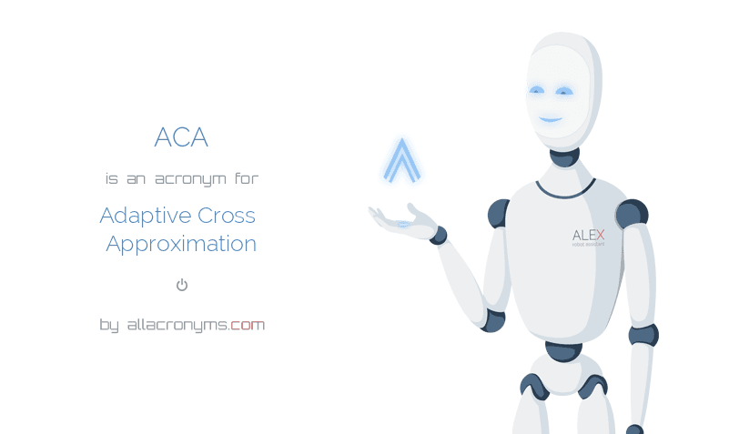 ACA is  an  acronym  for Adaptive Cross Approximation