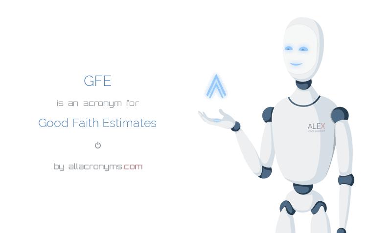 GFE is  an  acronym  for Good Faith Estimates